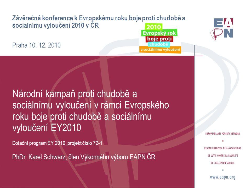 Cíle projektu:  zvýšit povědomí veřejnosti o příčinách, prevenci a zmírňování chudoby a sociálního vyloučení,  zapojit veřejnou správu do boje proti chudobě a sociálnímu vyloučení,  usilovat o zapojování lidí žijících v chudobě a sociálním vyloučení do prezentace a řešení příčin a následků sociálního vyloučení,  získané zkušenosti přenést do Národního akčního plánu sociálního začleňování (NAPSI),  podporovat kvalitu a udržitelnost systému sociální ochrany a sociálních služeb