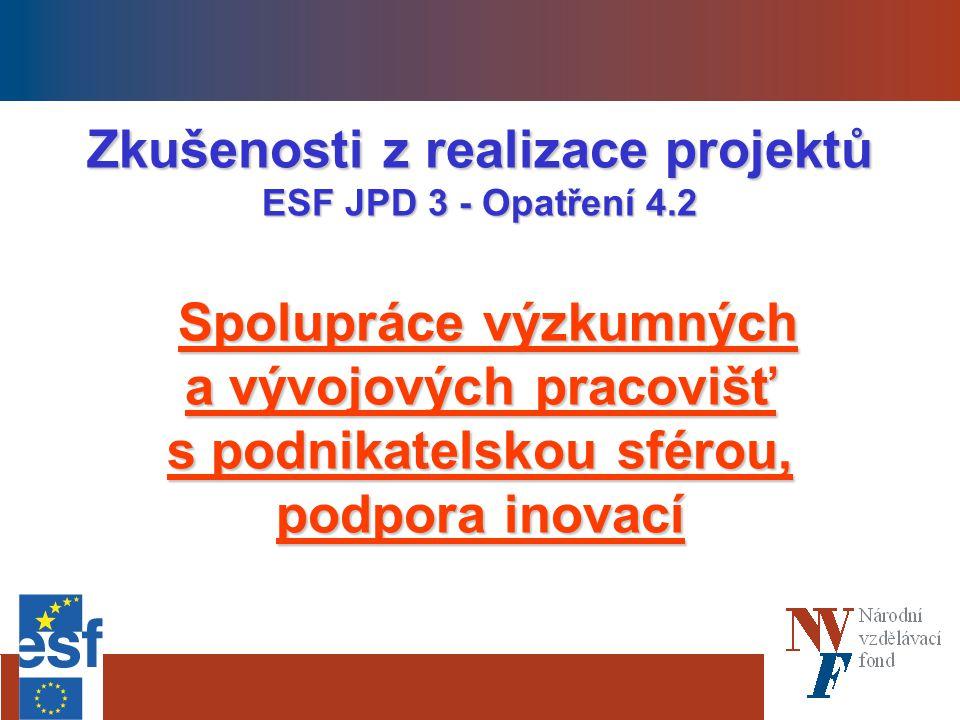 Zkušenosti z realizace projektů ESF JPD 3 - Opatření 4.2 Spolupráce výzkumných a vývojových pracovišť s podnikatelskou sférou, podpora inovací