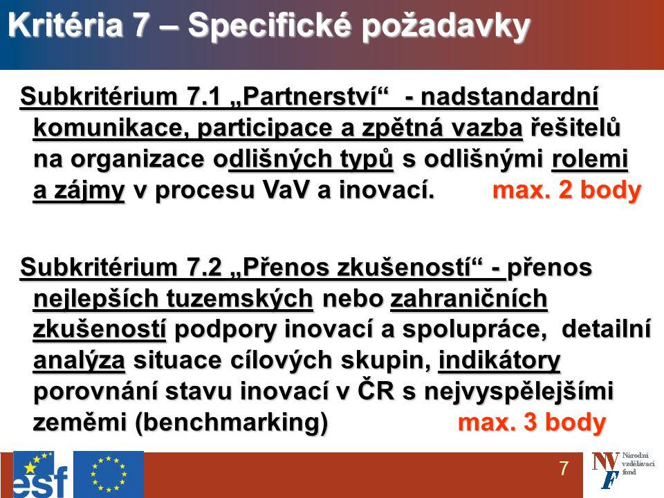 """7 Subkritérium 7.1 """"Partnerství - nadstandardní komunikace, participace a zpětná vazba řešitelů na organizace odlišných typů s odlišnými rolemi a zájmy v procesu VaV a inovací."""