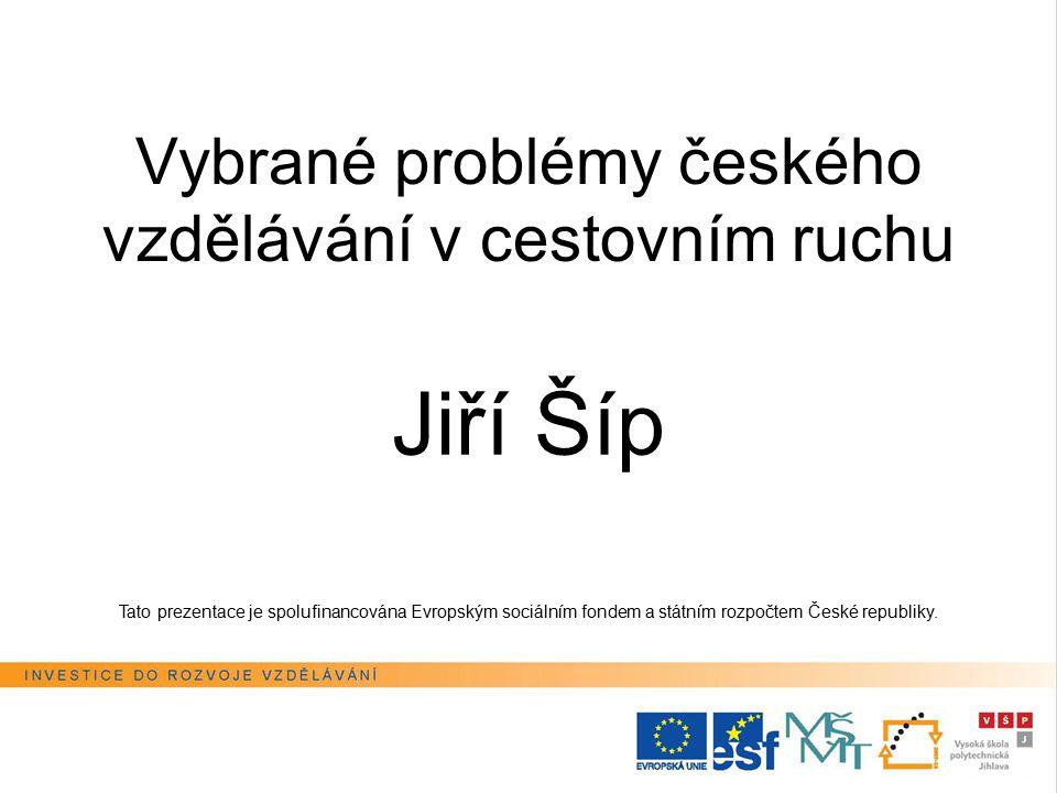 Vybrané problémy českého vzdělávání v cestovním ruchu Jiří Šíp Tato prezentace je spolufinancována Evropským sociálním fondem a státním rozpočtem České republiky.
