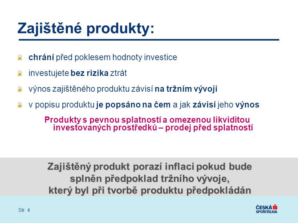 Str. 4 Zajištěné produkty: chrání před poklesem hodnoty investice investujete bez rizika ztrát výnos zajištěného produktu závisí na tržním vývoji v po