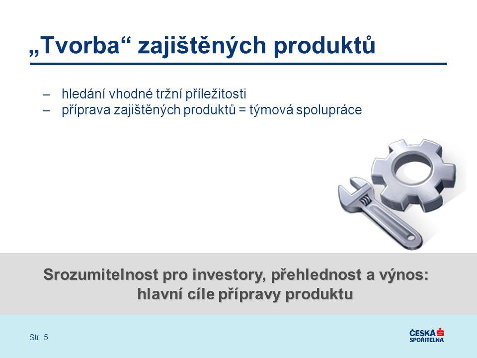 """Str. 5 """"Tvorba"""" zajištěných produktů –hledání vhodné tržní příležitosti –příprava zajištěných produktů = týmová spolupráce Srozumitelnost pro investor"""