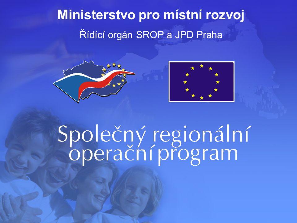 Ministerstvo pro místní rozvoj Řídící orgán SROP a JPD Praha