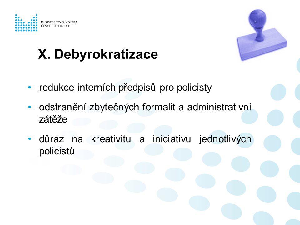 X. Debyrokratizace redukce interních předpisů pro policisty odstranění zbytečných formalit a administrativní zátěže důraz na kreativitu a iniciativu j