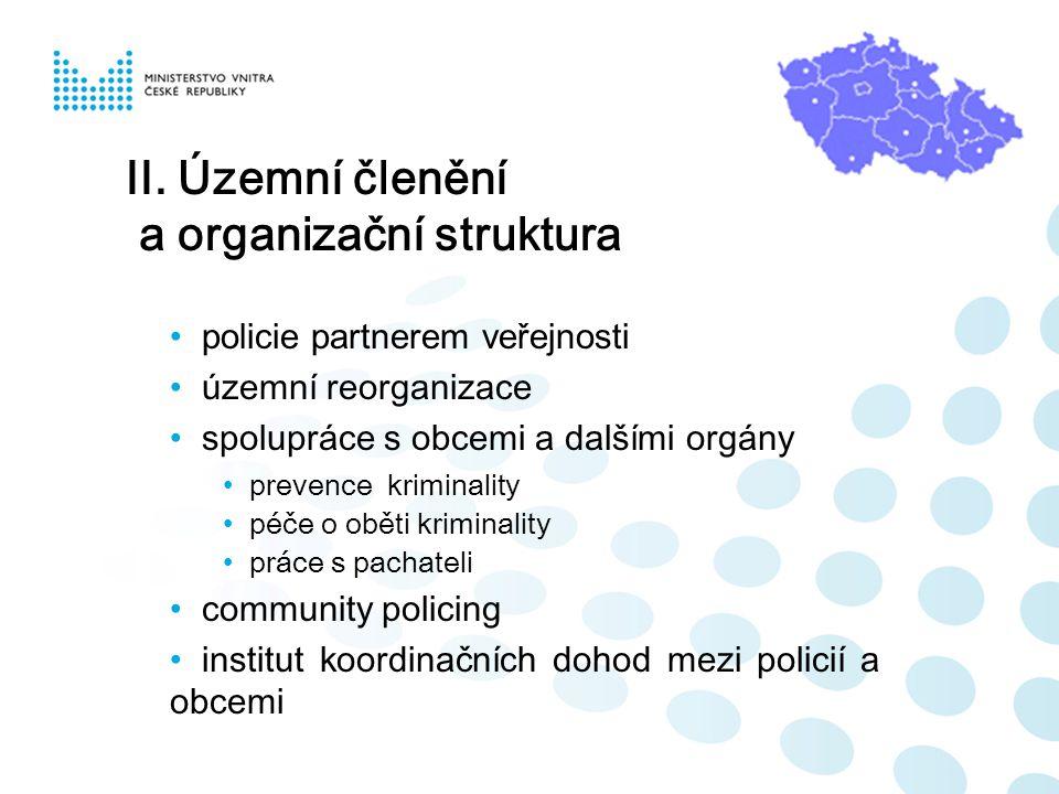 II. Územní členění a organizační struktura policie partnerem veřejnosti územní reorganizace spolupráce s obcemi a dalšími orgány prevence kriminality