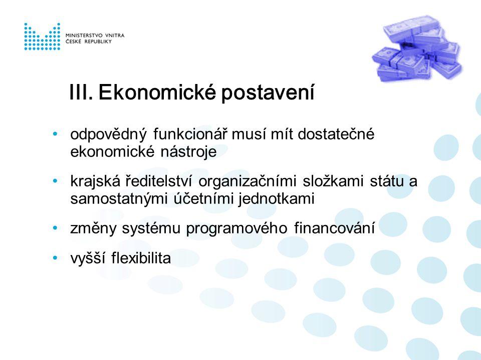 III. Ekonomické postavení odpovědný funkcionář musí mít dostatečné ekonomické nástroje krajská ředitelství organizačními složkami státu a samostatnými