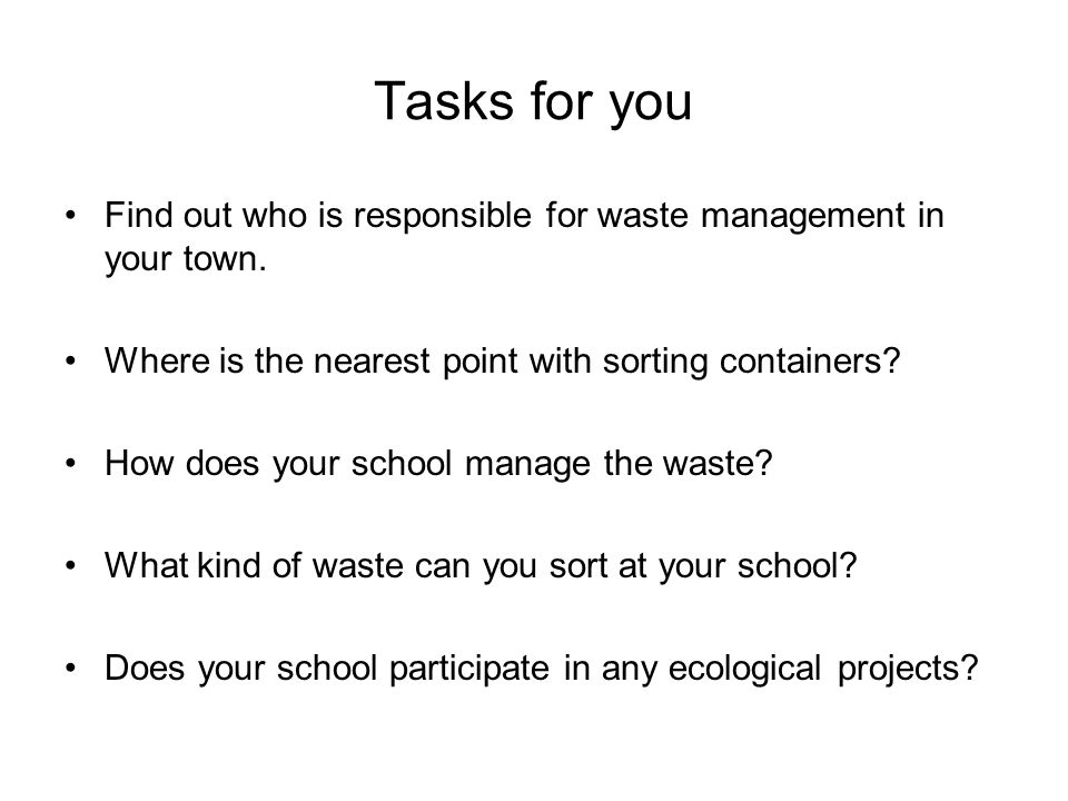 Tasks for you Find out who is responsible for waste management in your town.