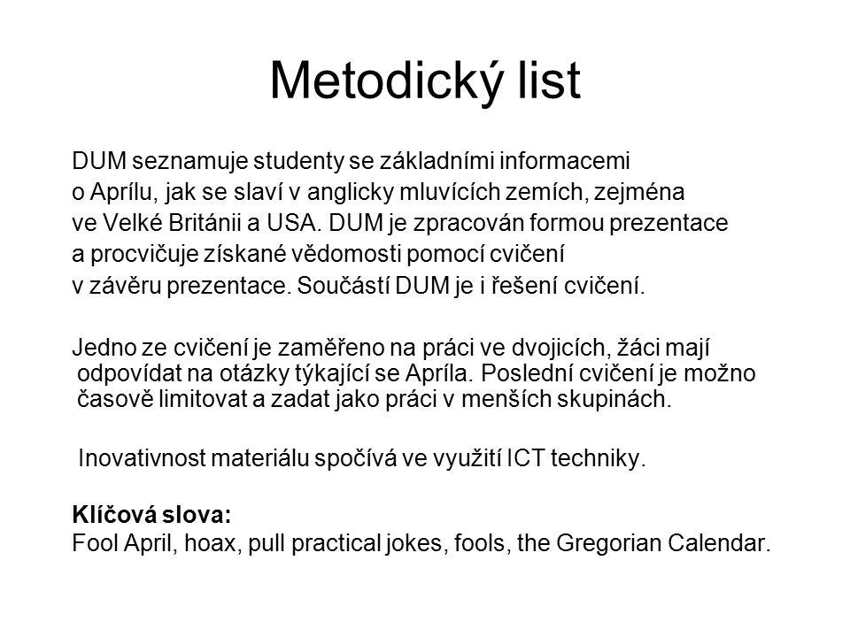 Metodický list DUM seznamuje studenty se základními informacemi o Aprílu, jak se slaví v anglicky mluvících zemích, zejména ve Velké Británii a USA.