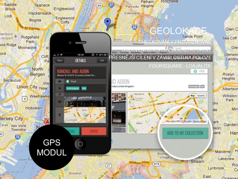 GEOLOKACE CHECKOVÁNÍ V PROVOZNOVNĚ OSLOVENÍ KLIENTŮ Z BLÍZKÉHO OKOLÍ PŘESNĚJŠÍ CÍLENÍ V ZÁVISLOSTI NA POLOZE FOURSQUARE - LOAJALITA GPS MODUL