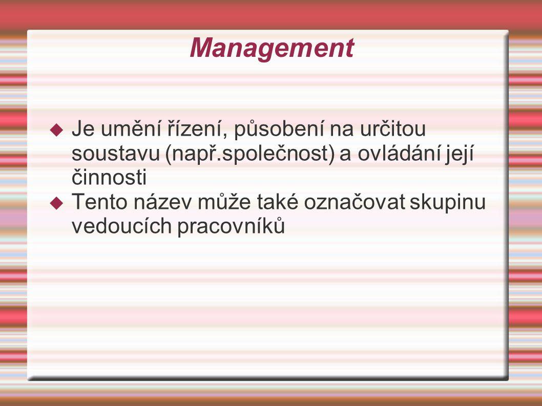 Management  Je umění řízení, působení na určitou soustavu (např.společnost) a ovládání její činnosti  Tento název může také označovat skupinu vedoucích pracovníků