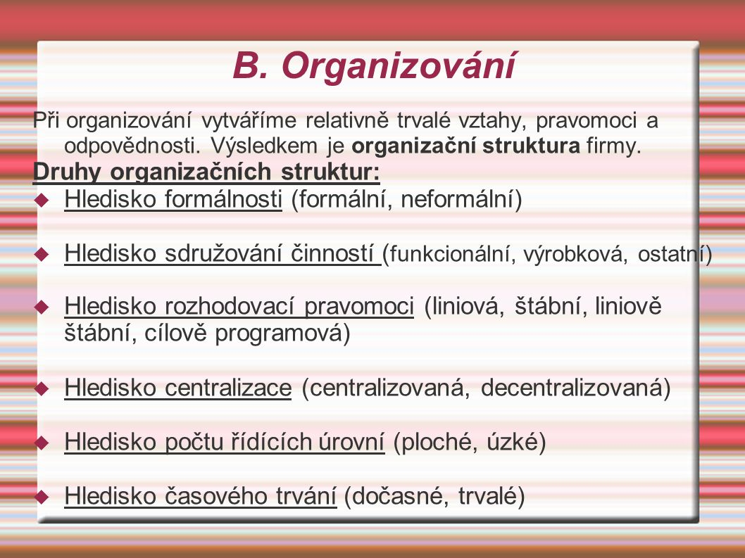 B. Organizování Při organizování vytváříme relativně trvalé vztahy, pravomoci a odpovědnosti.