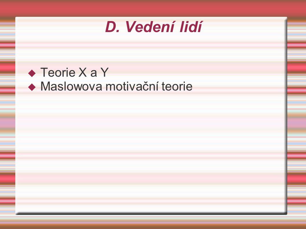 D. Vedení lidí  Teorie X a Y  Maslowova motivační teorie