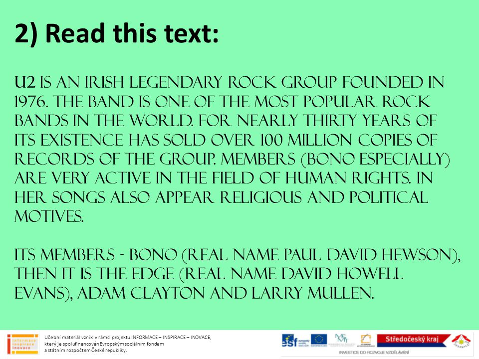 4) According to the article - write TRUE or FALSE: (If it is not true, give the right answer) g) THEY STARTED TO PLAY IN LOCAL PUBS IN DUBLIN.