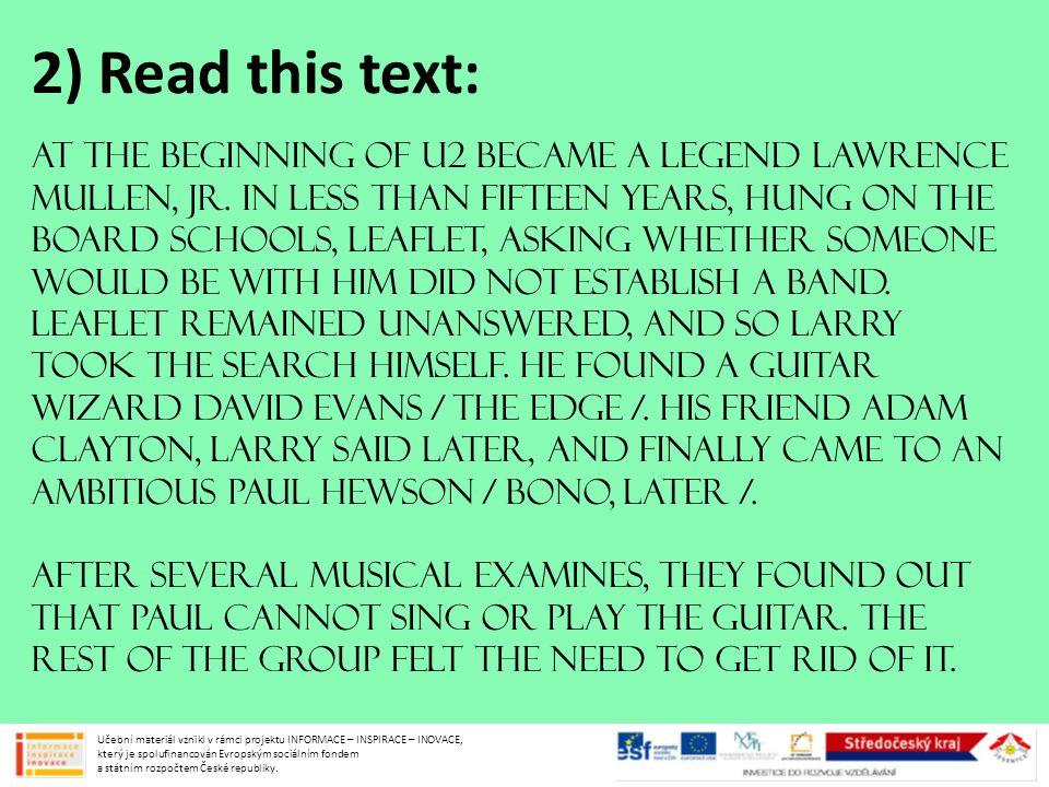 Použitý upravený text: http://cs.wikipedia.org/wiki/U2 Použité obrázky: Noty Klipart Microsoft Office Bono a The Edge z U2 na stadionu http://commons.wikimedia.org/wiki/File:Bono_Edge_Foxboro_09212009_U2360.jpg Creative Commons Attribution-Share Alike 2.0 Genericlicense Bono s čepicí a další dva členové http://commons.wikimedia.org/wiki/File:2005-11-21_U2_@_MSG_by_ZG.JPG Creative Commons Attribution 2.5 Generic license U2 s červeným pozadím http://commons.wikimedia.org/wiki/File:U2_brussels_fly_2005-10-06.jpg Creative Commons Attribution-Share Alike 2.5 Generic license Bono s brýlemi a s dalším členem kapely http://commons.wikimedia.org/wiki/File:U2_360-UTEOTW-Toronto.JPG Creative Commons Attribution-Share Alike 3.0 Unported license U2 s Edgem na jevišti http://commons.wikimedia.org/wiki/File:U2-Anaheim_2005_Band.jpg Creative Commons Attribution 2.0 Generic license Použitý text písně: http://www.karaoketexty.cz/texty-pisni/pink/dear-mr-president-934 http://cs.wikipedia.org/wiki/U2 http://commons.wikimedia.org/wiki/File:Bono_Edge_Foxboro_09212009_U2360.jpg http://commons.wikimedia.org/wiki/File:2005-11-21_U2_@_MSG_by_ZG.JPG http://commons.wikimedia.org/wiki/File:U2_brussels_fly_2005-10-06.jpg http://commons.wikimedia.org/wiki/File:U2_360-UTEOTW-Toronto.JPG http://commons.wikimedia.org/wiki/File:U2-Anaheim_2005_Band.jpg http://www.karaoketexty.cz/texty-pisni/pink/dear-mr-president-934 Učební materiál vznikl v rámci projektu INFORMACE – INSPIRACE – INOVACE, který je spolufinancován Evropským sociálním fondem a státním rozpočtem České republiky.