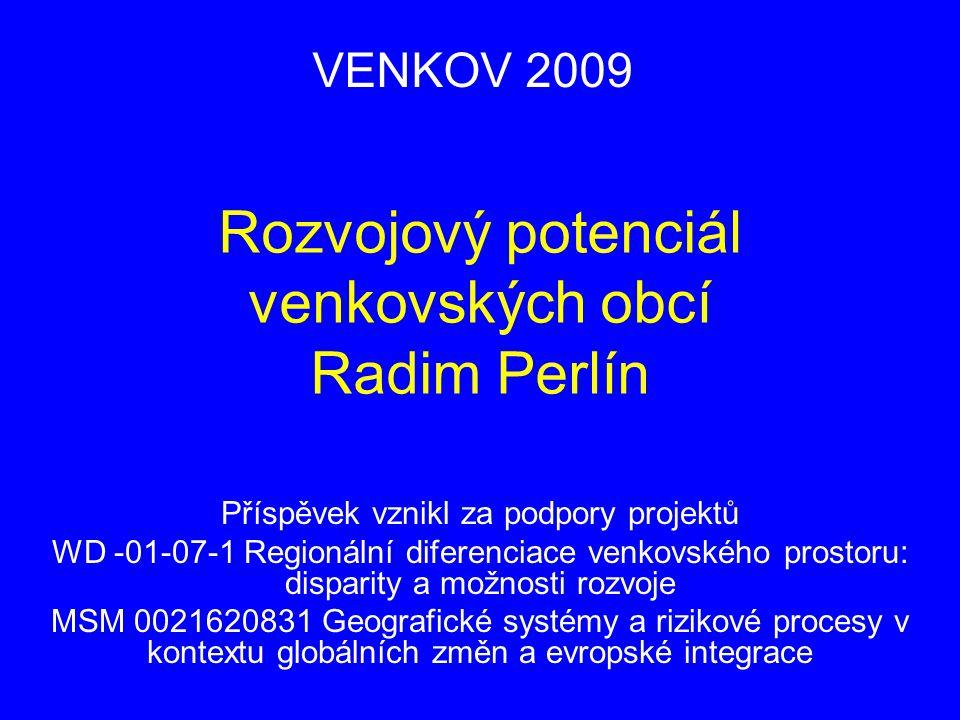 Rozvojový potenciál venkovských obcí Radim Perlín Příspěvek vznikl za podpory projektů WD -01-07-1 Regionální diferenciace venkovského prostoru: dispa