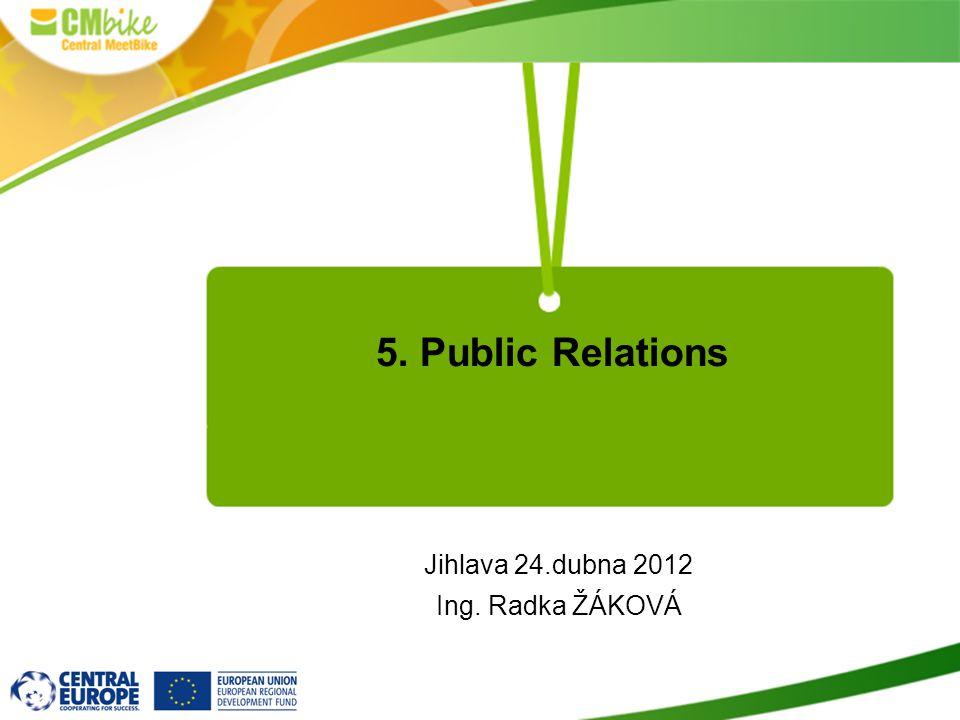 5. Public Relations Jihlava 24.dubna 2012 Ing. Radka ŽÁKOVÁ