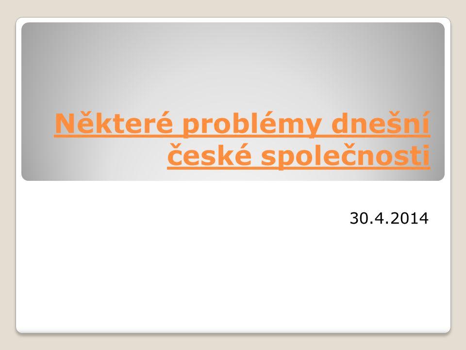 Některé problémy dnešní české společnosti 30.4.2014