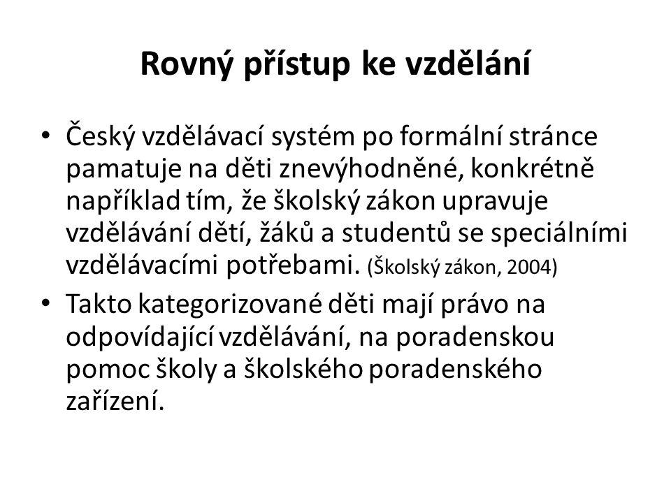 Rovný přístup ke vzdělání Český vzdělávací systém po formální stránce pamatuje na děti znevýhodněné, konkrétně například tím, že školský zákon upravuje vzdělávání dětí, žáků a studentů se speciálními vzdělávacími potřebami.