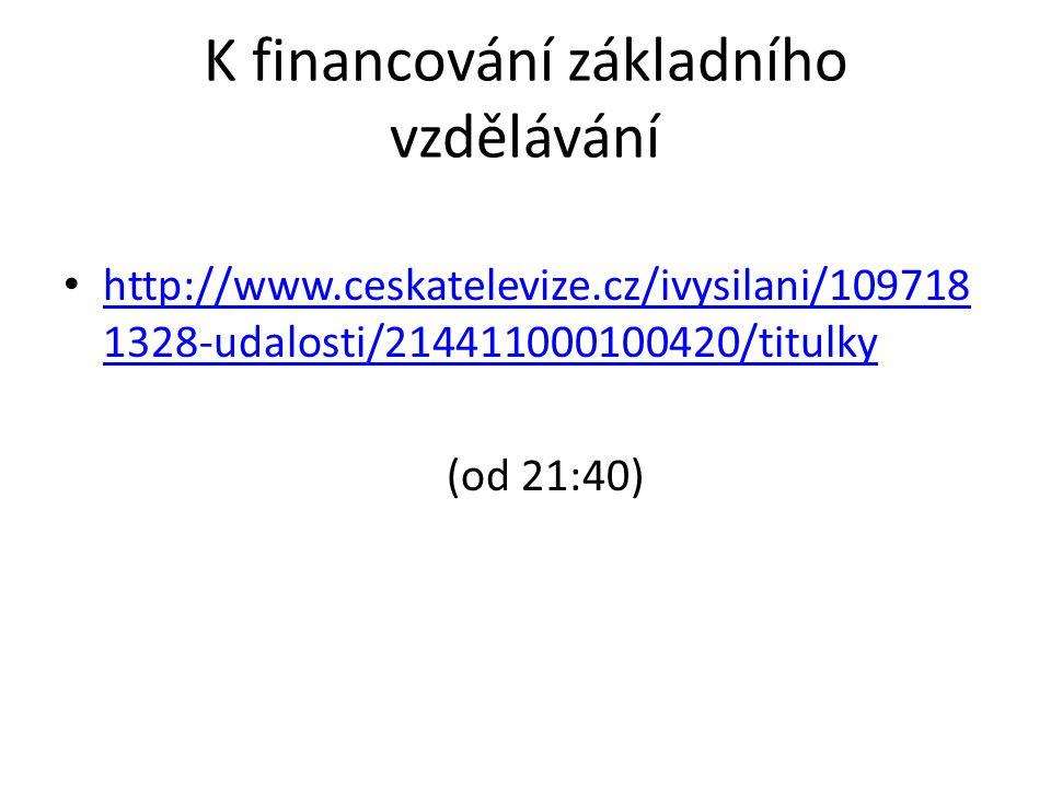 K financování základního vzdělávání http://www.ceskatelevize.cz/ivysilani/109718 1328-udalosti/214411000100420/titulky http://www.ceskatelevize.cz/ivysilani/109718 1328-udalosti/214411000100420/titulky (od 21:40)