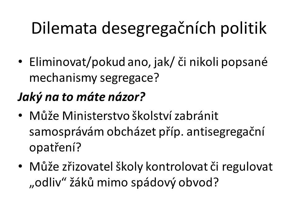 Dilemata desegregačních politik Eliminovat/pokud ano, jak/ či nikoli popsané mechanismy segregace? Jaký na to máte názor? Může Ministerstvo školství z