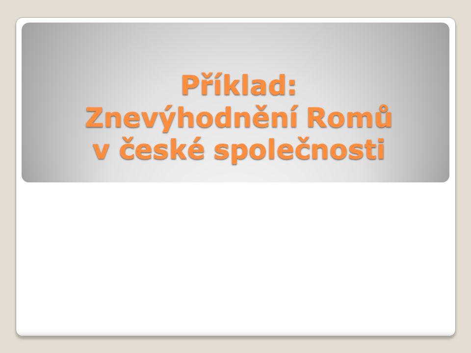 Příklad: Znevýhodnění Romů v české společnosti