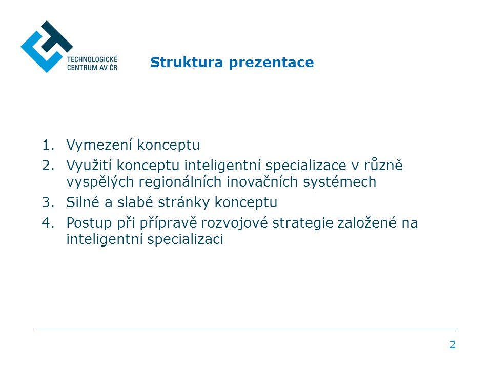 Struktura prezentace 2 1.Vymezení konceptu 2.Využití konceptu inteligentní specializace v různě vyspělých regionálních inovačních systémech 3.Silné a