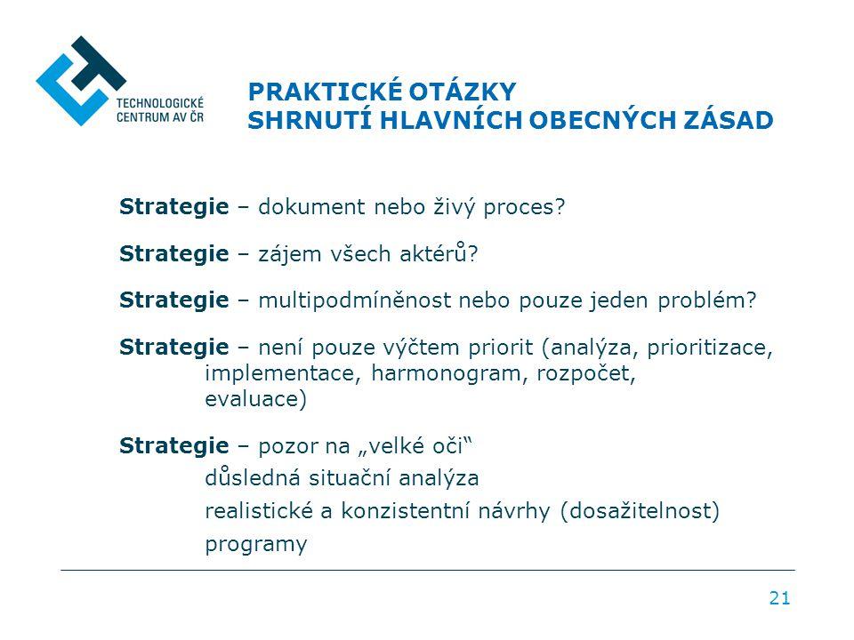 PRAKTICKÉ OTÁZKY SHRNUTÍ HLAVNÍCH OBECNÝCH ZÁSAD 21 Strategie – dokument nebo živý proces? Strategie – zájem všech aktérů? Strategie – multipodmíněnos
