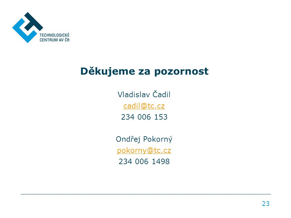 23 Děkujeme za pozornost Vladislav Čadil cadil@tc.cz 234 006 153 Ondřej Pokorný pokorny@tc.cz 234 006 1498