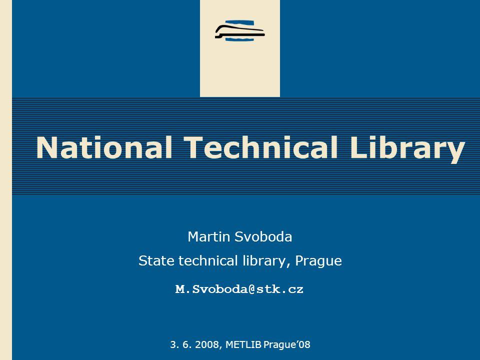 3. 6. 2008, METLIB Prague'08 National Technical Library Martin Svoboda State technical library, Prague M.Svoboda@stk.cz