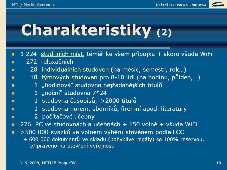 S TÁTNÍ TECHNICKÁ KNIHOVNA 3. 6. 2008, METLIB Prague'08 NTL / Martin Svoboda 10 Charakteristiky (2) 1 224 studijních míst, téměř ke všem přípojka + sk