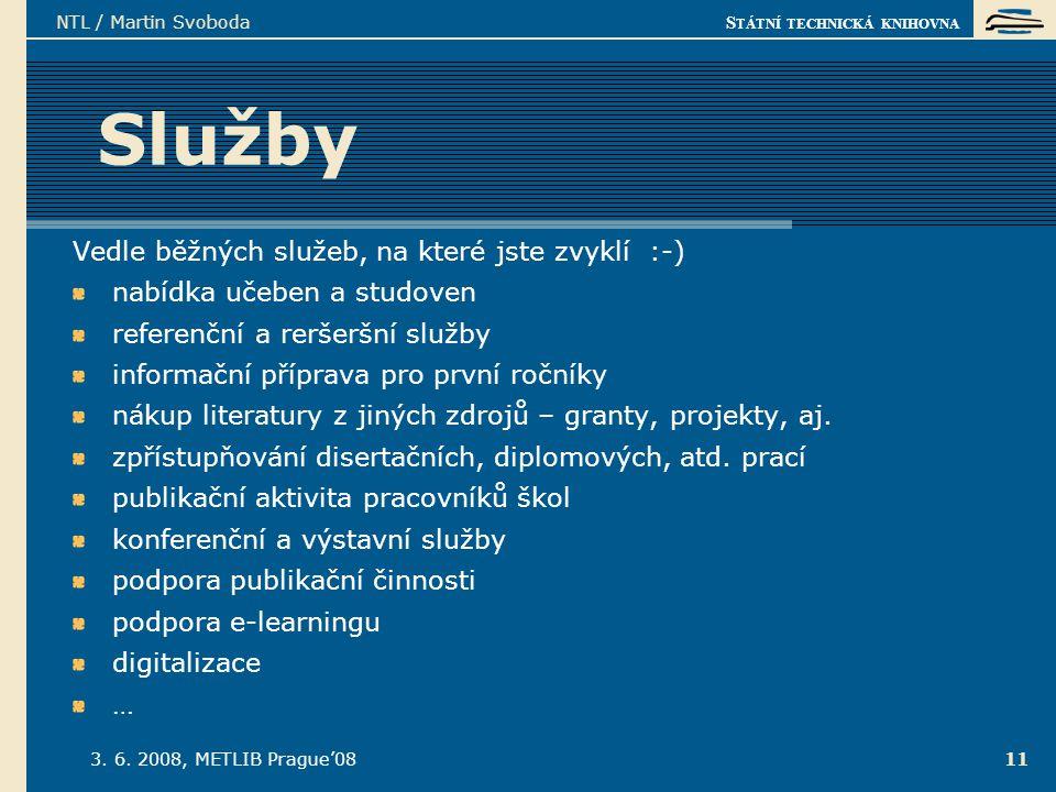S TÁTNÍ TECHNICKÁ KNIHOVNA 3. 6. 2008, METLIB Prague'08 NTL / Martin Svoboda 11 Služby Vedle běžných služeb, na které jste zvyklí :-) nabídka učeben a