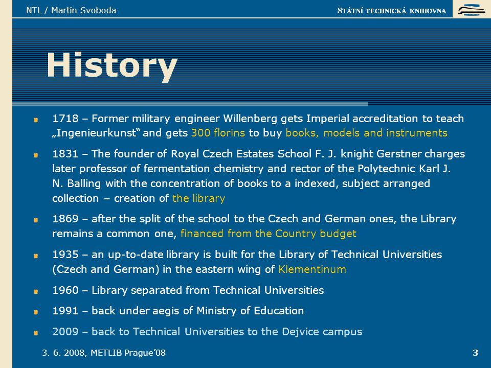 S TÁTNÍ TECHNICKÁ KNIHOVNA 3. 6. 2008, METLIB Prague'08 NTL / Martin Svoboda 3 History 1718 – Former military engineer Willenberg gets Imperial accred