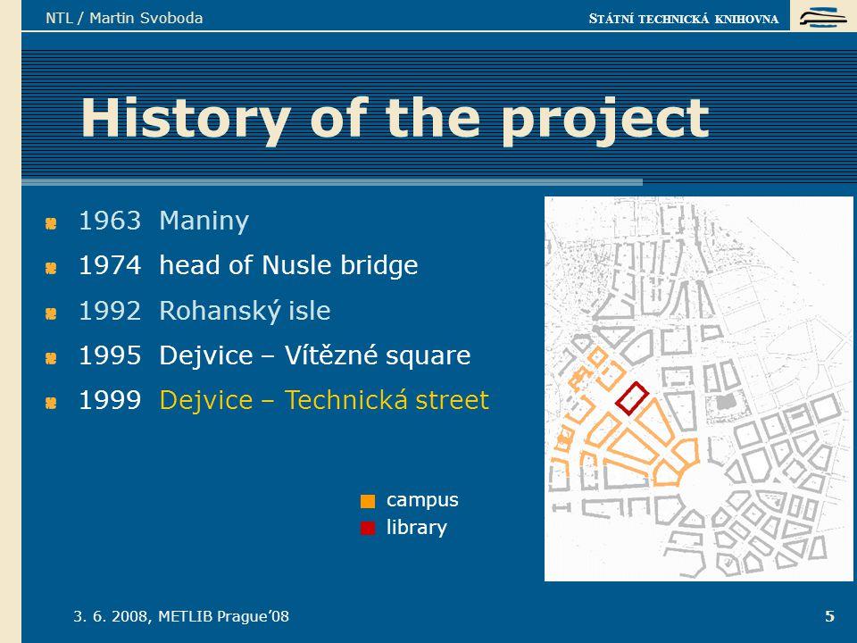 S TÁTNÍ TECHNICKÁ KNIHOVNA 3. 6. 2008, METLIB Prague'08 NTL / Martin Svoboda 5 History of the project 1963 Maniny 1974 head of Nusle bridge 1992 Rohan