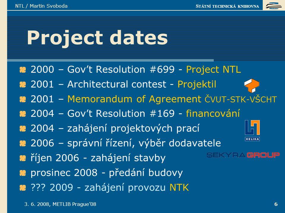 S TÁTNÍ TECHNICKÁ KNIHOVNA 3. 6. 2008, METLIB Prague'08 NTL / Martin Svoboda 6 Project dates 2000 – Gov't Resolution #699 - Project NTL 2001 – Archite