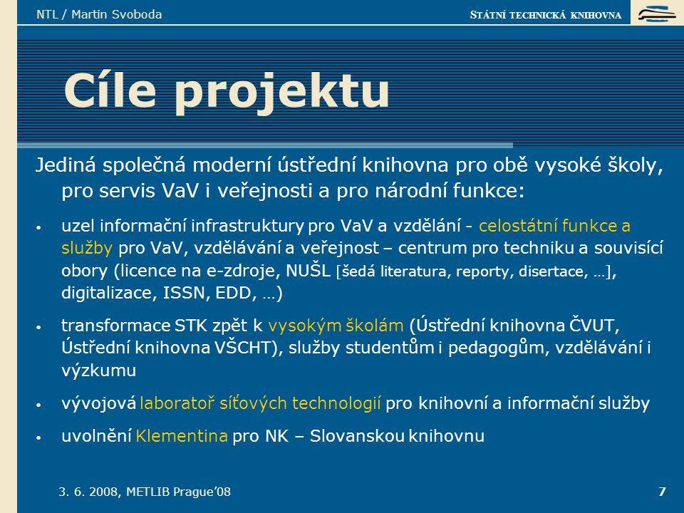S TÁTNÍ TECHNICKÁ KNIHOVNA 3. 6. 2008, METLIB Prague'08 NTL / Martin Svoboda 7 Cíle projektu Jediná společná moderní ústřední knihovna pro obě vysoké