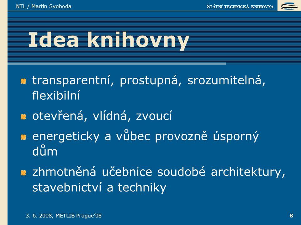 S TÁTNÍ TECHNICKÁ KNIHOVNA 3. 6. 2008, METLIB Prague'08 NTL / Martin Svoboda 8 Idea knihovny transparentní, prostupná, srozumitelná, flexibilní otevře