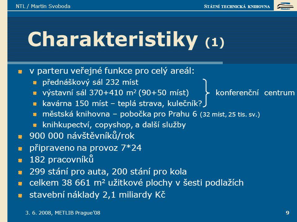S TÁTNÍ TECHNICKÁ KNIHOVNA 3. 6. 2008, METLIB Prague'08 NTL / Martin Svoboda 9 Charakteristiky (1) v parteru veřejné funkce pro celý areál: přednáškov