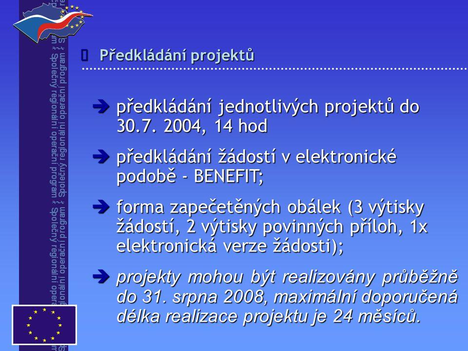 Předkládání projektů   předkládání jednotlivých projektů do 30.7. 2004, 14 hod  předkládání žádostí v elektronické podobě - BENEFIT;  forma zapeče