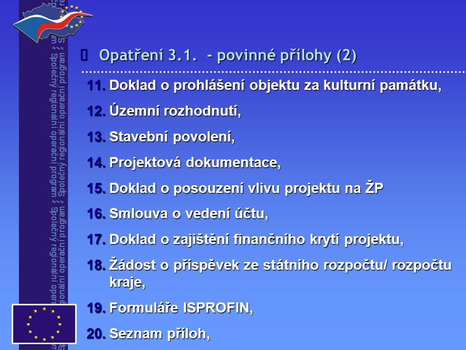 Opatření 3.1. - povinné přílohy (2)  11.Doklad o prohlášení objektu za kulturní památku, 12.Územní rozhodnutí, 13.Stavební povolení, 14.Projektová do