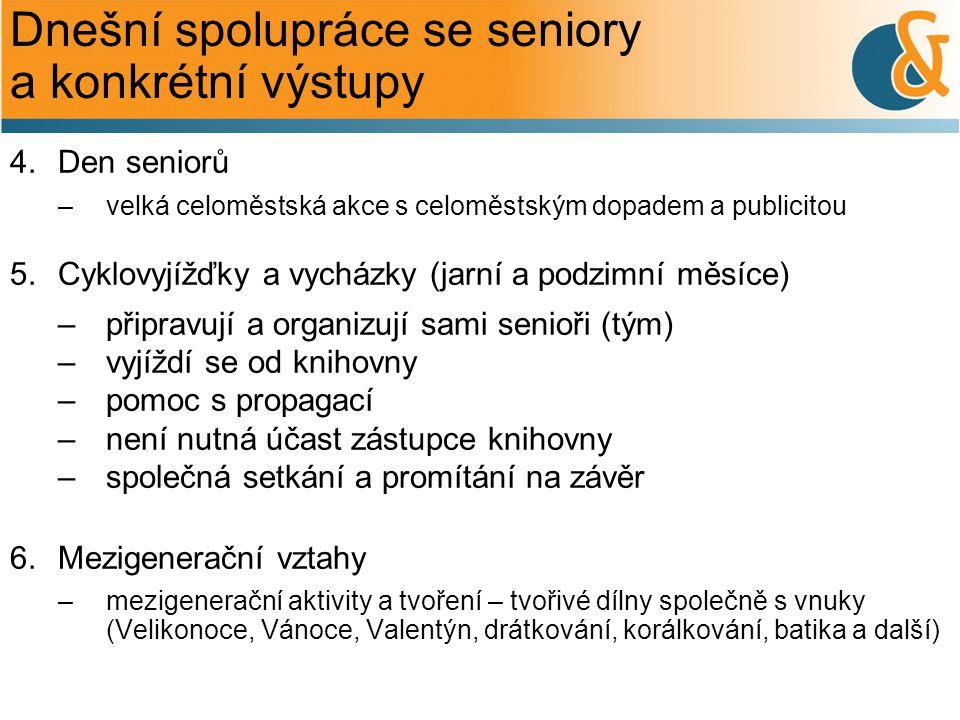 Dnešní spolupráce se seniory a konkrétní výstupy 4.Den seniorů –velká celoměstská akce s celoměstským dopadem a publicitou 5.Cyklovyjížďky a vycházky