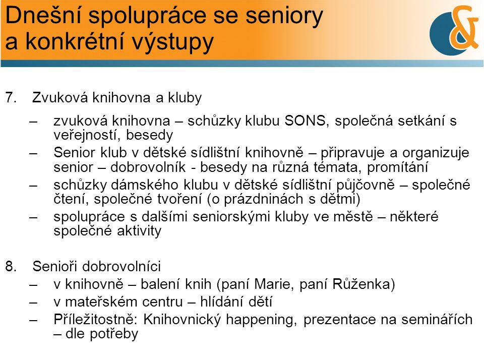 Dnešní spolupráce se seniory a konkrétní výstupy 7.Zvuková knihovna a kluby –zvuková knihovna – schůzky klubu SONS, společná setkání s veřejností, bes