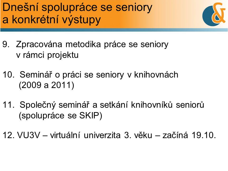 Dnešní spolupráce se seniory a konkrétní výstupy 9. Zpracována metodika práce se seniory v rámci projektu 10. Seminář o práci se seniory v knihovnách