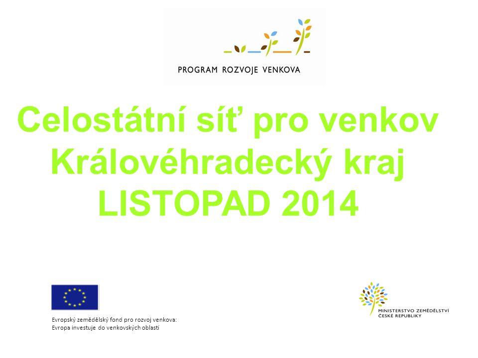 Celostátní síť pro venkov Královéhradecký kraj LISTOPAD 2014 Evropský zemědělský fond pro rozvoj venkova: Evropa investuje do venkovských oblastí