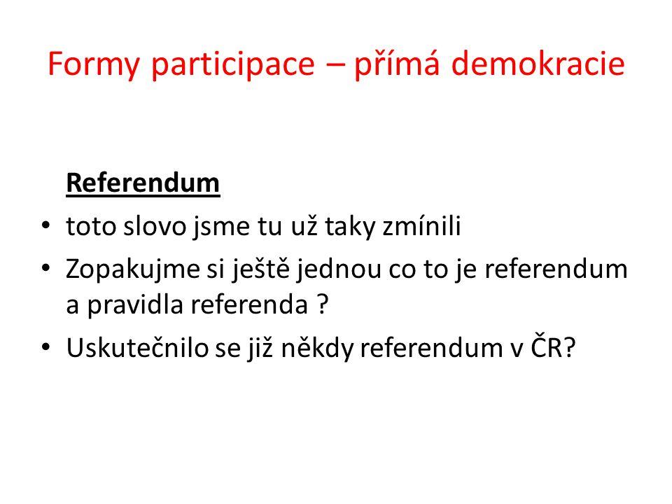 Formy participace – přímá demokracie Referendum toto slovo jsme tu už taky zmínili Zopakujme si ještě jednou co to je referendum a pravidla referenda .