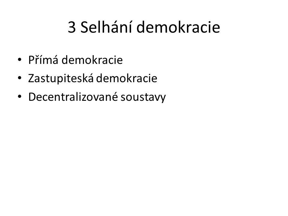 3 Selhání demokracie Přímá demokracie Zastupiteská demokracie Decentralizované soustavy