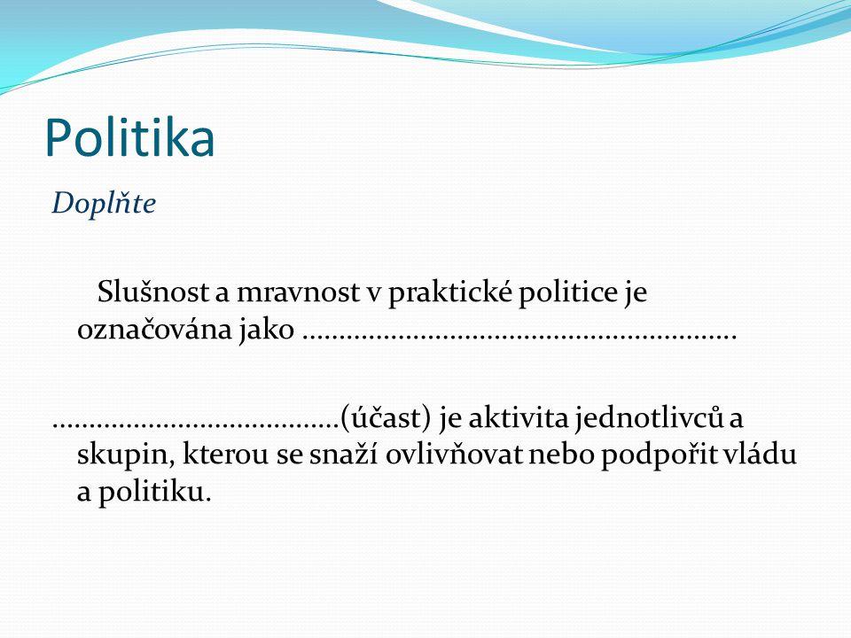 Politika Odpovězte na otázky  Jaká je podle Vás politická kultura v ČR.