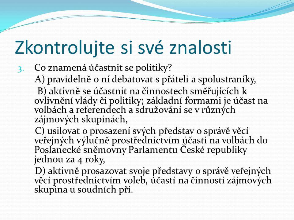 Zkontrolujte si své znalosti 3. Co znamená účastnit se politiky? A) pravidelně o ní debatovat s přáteli a spolustraníky, B) aktivně se účastnit na čin