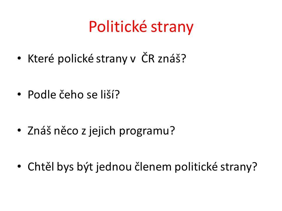 Politické strany Které polické strany v ČR znáš.Podle čeho se liší.