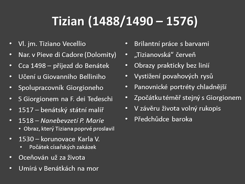 Tizian (1488/1490 – 1576) Vl. jm. Tiziano Vecellio Vl. jm. Tiziano Vecellio Nar. v Pieve di Cadore (Dolomity) Nar. v Pieve di Cadore (Dolomity) Cca 14