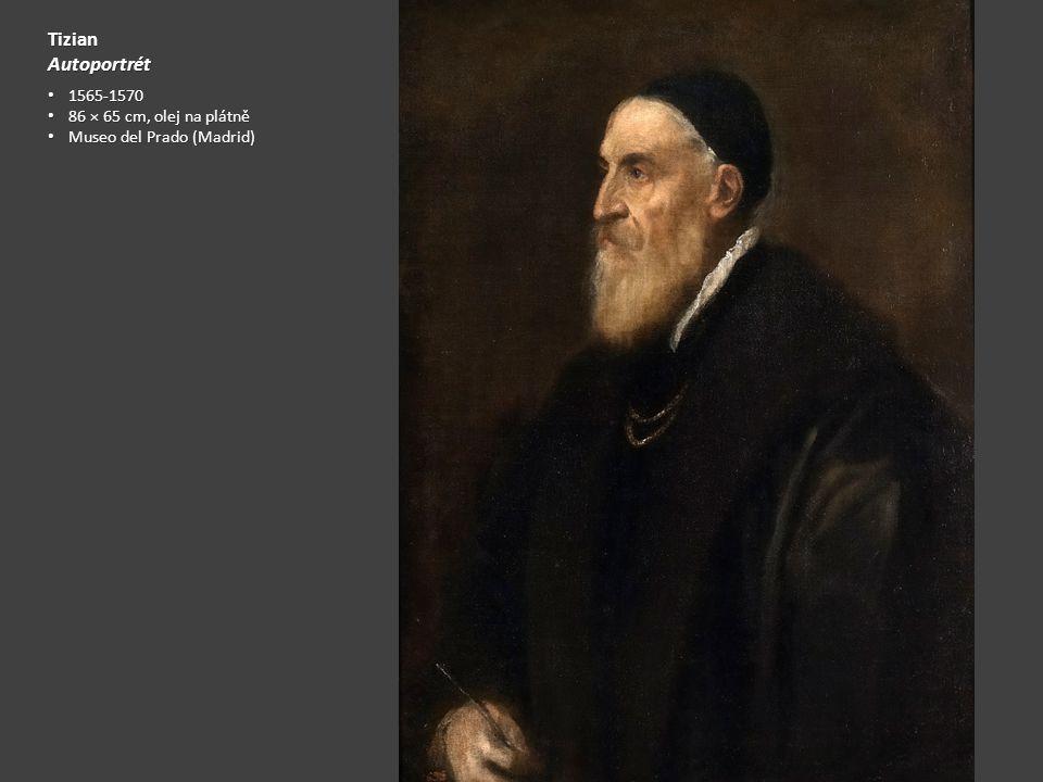 TizianAutoportrét 1565-1570 1565-1570 86 × 65 cm, olej na plátně 86 × 65 cm, olej na plátně Museo del Prado (Madrid) Museo del Prado (Madrid)